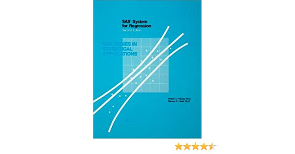SAS System for Regression, Second Edition (Sas Series in Statistical