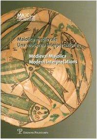 Maiolica medievale / Medieval Majolica: Una moderna interpretazione / Modern