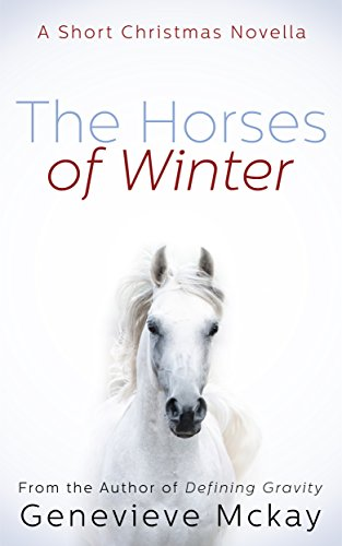 The Horses of Winter: A Short Christmas Novella by [Mckay, Genevieve]