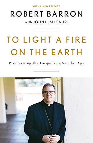 To Light a Fire on the Earth: Proclaiming the Gospel in a Secular Age (Best Catholic Seminaries In The World)