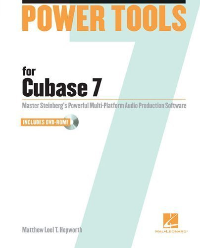Power Tools for Cubase 7: Master Steinberg's Powerful Multi-Platform Audio Production Software by Hepworth, Matthew Loel T. (2013) Paperback