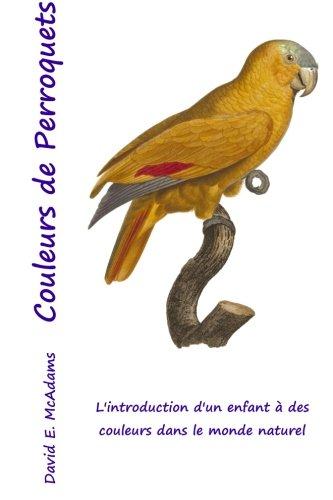 Read Online Couleurs de Perroquets: L'introduction d'un enfant à des couleurs dans le monde naturel (French Edition) ebook