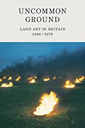 Uncommon Ground: Land Art in Britain 1966-79
