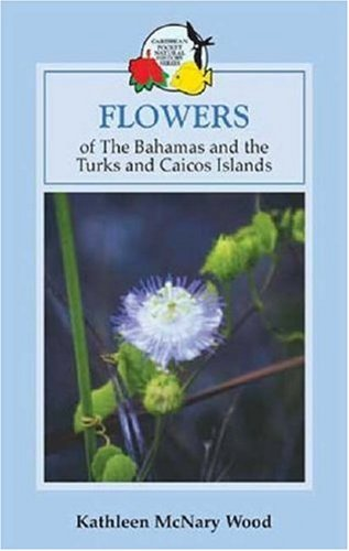 The Flowers of the Bahamas and Turks and Caicos Islands (Macmillan Caribbean Natural History)