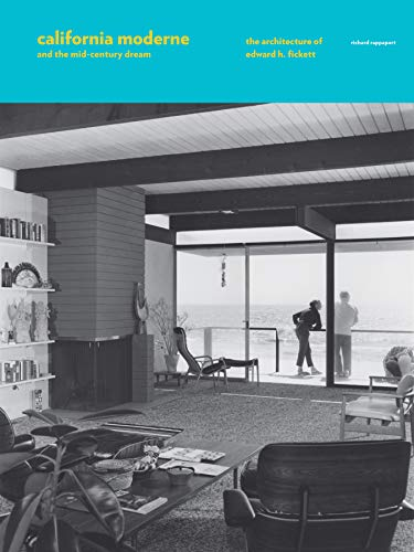 California Moderne and the Mid-Century Dream: The Architecture of Edward H. Fickett