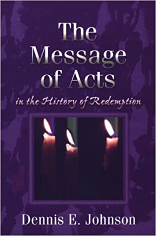 The message of acts in the history of redemption dennis e the message of acts in the history of redemption dennis e johnson 9780875522357 amazon books fandeluxe Gallery