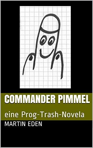 - Commander Pimmel: eine Prog-Trash-Novela (German Edition)