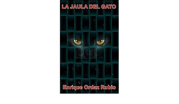 Amazon.com: La jaula del gato (Spanish Edition) eBook: Enrique Ordaz Rubio: Kindle Store