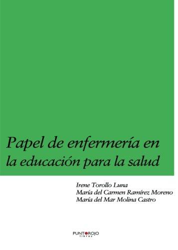Papel de enfermeria en la educacion para la salud (Spanish Edition) [Irene Torollo Luna] (Tapa Blanda)