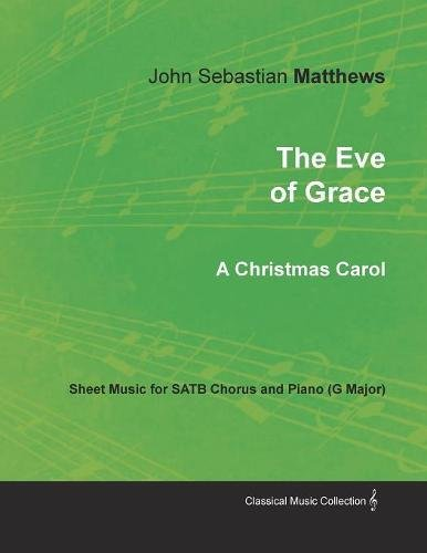 The Eve of Grace - A Christmas Carol - Sheet Music for SATB Chorus and Piano (G Major) -