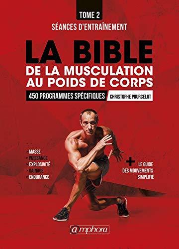 La bible de la musculation au poids de corps: Tome 2 - Séances d'entraînement : 450 programmes spécifiques (MUSCULATION ET) por Christophe Pourcelot