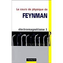 LE COURS DE PHYSIQUE DE FEYNMAN : ELECTROMAGNETISME 1