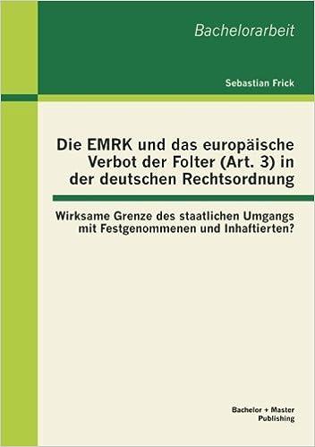 Book Die Emrk und das europäische Verbot der Folter (Art. 3) in der deutschen Rechtsordnung: Wirksame Grenze des staatlichen Umgangs mit Festgenommenen und Inhaftierten?