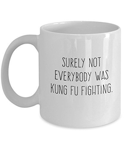 Surely Not Everybody Was Kung Fu Fighting - Coffee Mug - by LiveLafLove, 11oz Ceramic Cup with Funny 80s KungFu Saying, Novelty and Gift Item ()