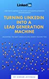 Turning LinkedIn into a Lead Generation Machine: Unleashing the most under-utilized Growth Hacking tool