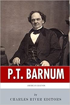 Book American Legends: The Life of P.T. Barnum by Charles River Editors (2014-04-23)