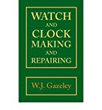 img - for [(Watch and Clock Making and Repairing)] [Author: W. J. Gazeley] published on (January, 1998) book / textbook / text book