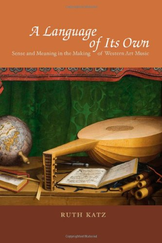 A Language of Its Own: Sense and Meaning in the Making of Western Art Music by University of Chicago Press