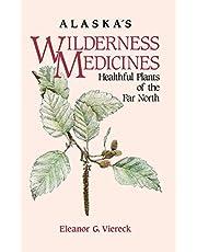 Alaska's Wilderness Medicines: Healthful Plants of the Far North