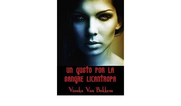 Amazon.com: Un Gusto por la Sangre Licántropa (Spanish Edition) eBook: Vianka Van Bokkem, Francisca Bittner Godoy: Kindle Store