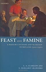 Feast and Famine: A History of Food in Ireland 1500-1920: Food and Nutrition in Ireland 1500-1920