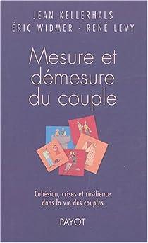Mesure et démesure du couple : Cohésion, crises et résilience dans la vie des couples par Kellerhals