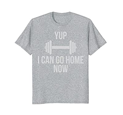 I Can Go Home Now- Gym Workout Motivation Hidden Message Tee