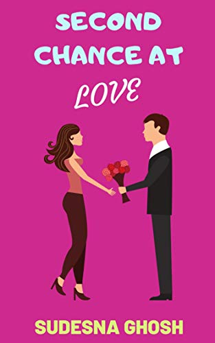 Second Chance at Love: A feel-good romance novella with a dash of drama by [Ghosh, Sudesna ]