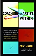 Coaching the Artist Within: Advice for Writers, Actors, Visual Artists, and Musicians from America's Foremost Creativity Coach Kindle Edition