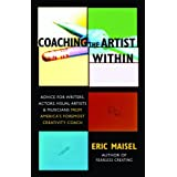 Coaching the Artist Within: Advice for Writers, Actors, Visual Artists, and Musicians from America's Foremost Creativity Coac