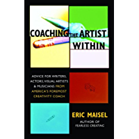 Coaching the Artist Within: Advice for Writers, Actors, Visual Artists, and Musicians from America's Foremost Creativity…