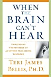 img - for When the Brain Can't Hear: Unraveling the Mystery of Auditory Processing Disorder book / textbook / text book