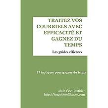 Traitez vos courriels avec efficacité et gagnez du temps: 27 tactiques pour gagner du temps (Les guides efficaces t. 1) (French Edition)