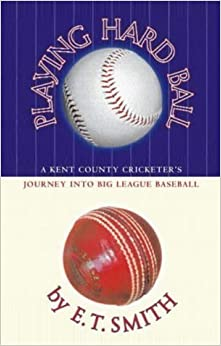 Book Playing Hard Ball: County Cricket and Big League Baseball by Smith, E.T. [01 May 2003]