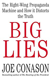 Big Lies: The Right-Wing Propaganda Machine and How It Distorts the Truth from Thomas Dunne Books