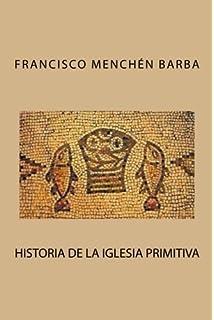 Historia de la Iglesia primitiva (Spanish Edition)
