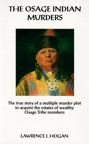 The Osage Indian Murders: The True Story Of A 21-Murder Plot To Inherit The Headrights Of Wealthy Osage Tribe Members