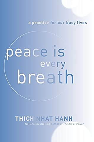 Peace Is Every Breath: A Practice for Our Busy Lives (Thay Nhat Hanh)