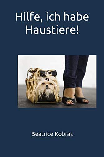 Hilfe, ich habe Haustiere! (German Edition)