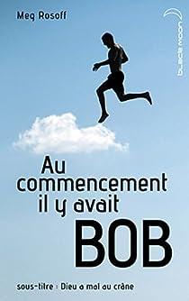 Au commencement il y avait Bob : Dieu a mal au crâne par Rosoff