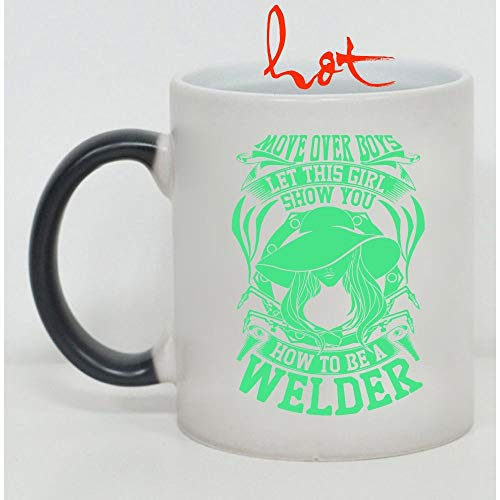Cute Welders Cup, Move Over Boys Let This Girl Show You How To Be A Welder Change color mug, Magic Coffee Heat Sensitive Mug (Color Changing Mug 15oz) -