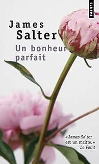Un bonheur parfait  : roman, Salter, James