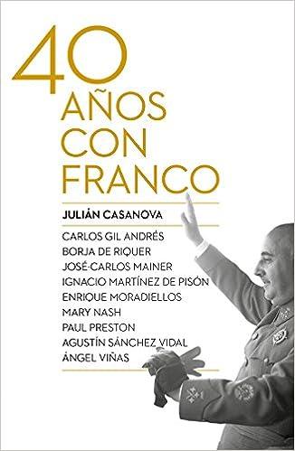 Cuarenta años con Franco (Contrastes): Amazon.es: Casanova, Julián: Libros