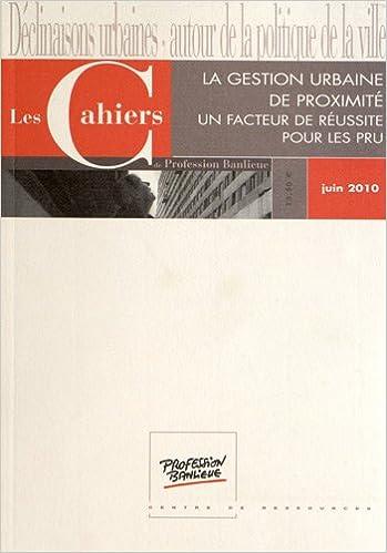 En ligne téléchargement gratuit Les Cahiers de Profession Banlieue, Juin 2010 : La gestion urbaine de proximité : Un facteur de réussite pour les PRU pdf ebook