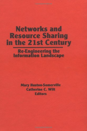Networks and Resource Sharing in the 21st Century: Re-Engineering the Information Landscape by CRC Press