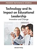 Technology and Its Impact on Educational Leadership : Innovation and Change, , 1466600624