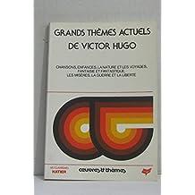 Grands thèmes actuels de Victor Hugo: Chansons, enfances, la nature et les voyages, fantaisie et fantastique, les misères, la guerre et la liberté