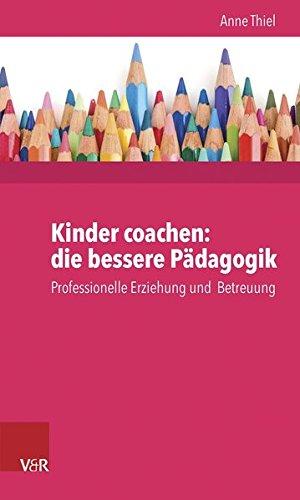 Kinder coachen: die bessere Pädagogik. Professionelle Erziehung und Betreuung
