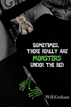 Sometimes, There Really Are Monsters Under the Bed by [Graham, Will]