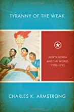 Tyranny of the Weak: North Korea and the World, 1950-1992 (Studies of the Weatherhead East Asian Institute, Columbia University)